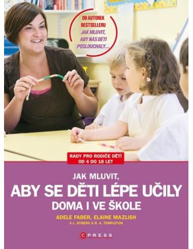 Jak mluvit, aby se děti lépe učily - doma, i ve škole - Adele Faber a Elaine Mazlish