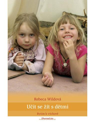 Učit se žít s dětmi: Bytím k výchově - Rebeca Wild